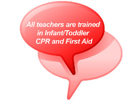 All teachers are trained in Infant/Toddler CPR and First Aid